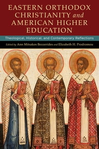 Eastern Orthodox Christianity and American Higher Education: Theological, Historical, and…