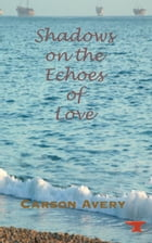 Shadows on the Echoes of Love by Carson Avery