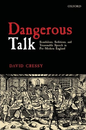 Dangerous Talk Scandalous,  Seditious,  and Treasonable Speech in Pre-Modern England