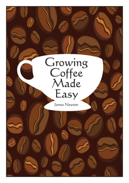 Book Growing Coffee Made Easy by James Newton