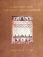Samplers and Tapestry Embroideries, Second Edition by Marcus Bourne Huish