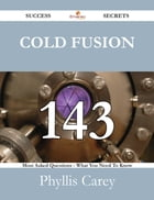 Cold Fusion 143 Success Secrets - 143 Most Asked Questions On Cold Fusion - What You Need To Know