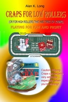 Craps For Low Rollers by Alan Long