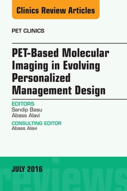 Book PET-Based Molecular Imaging in Evolving Personalized Management Design, An Issue of PET Clinics, E… by Sandip Basu, DRM, DNB, MNAMS