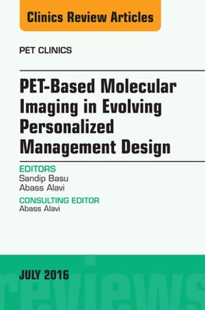 PET-Based Molecular Imaging in Evolving Personalized Management Design,  An Issue of PET Clinics,