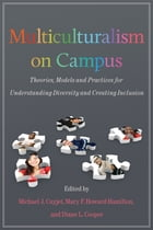 Multiculturalism on Campus: Theory, Models, and Practices for Understanding Diversity and Creating…