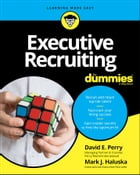 Executive Recruiting For Dummies by David E. Perry