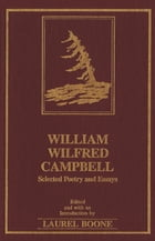 William Wilfred Campbell: Selected Poetry and Essays by Laurel Boone