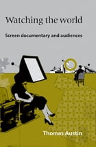 Watching the World: Screen documentary and audiences by Thomas Austin