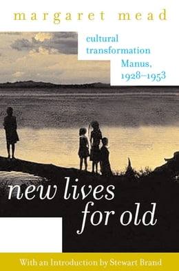 Book New Lives for Old: Cultural Transformation--Manus, 1928-1953 by Margaret Mead