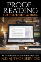 Proofreading for Independent Authors: An Author Consultation Publication from N.D. Author Services by N.D. Author Services