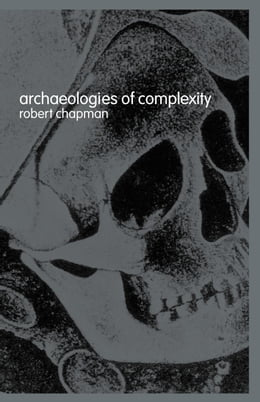Book Archaeologies of Complexity by Chapman, Robert