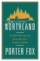 Northland: A 4,000-Mile Journey Along America's Forgotten Border Cover Image