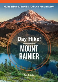Day Hike! Mount Rainier, 3rd Edition: The Best Trails You Can Hike in a Day