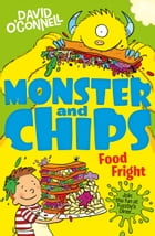 Food Fright (Monster and Chips, Book 3) by David O'Connell