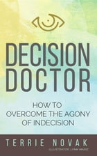 Decision Doctor: How to Overcome the Agony of Indecision