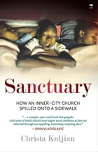 Sanctuary: How an Inner-City Church Spilled Onto a Sidewalk by Christa Kuljian