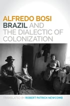 Brazil and the Dialectic of Colonization by Alfredo Bosi