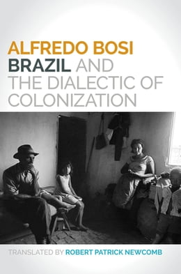 Book Brazil and the Dialectic of Colonization by Alfredo Bosi
