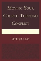 Moving Your Church through Conflict by Speed B. Leas