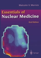 Essentials of Nuclear Medicine by Malcolm V. Merrick