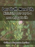 Less Stuff, More Life: Minimizing your way to a more enjoyable life