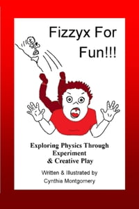 Fizzyx for Fun, Exploring Physics through Experiment & Creative Play
