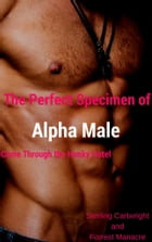 The Perfect Specimen of Alpha Male Came Through the Honky Hotel by Sterling Cartwright