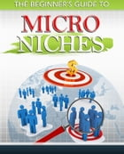 The Beginners Guide to Micro Niches by Sven Hyltén-Cavallius