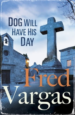 Book Dog Will Have His Day by Fred Vargas