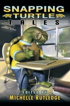 Snapping Turtle Tales by Michelle Rutledge