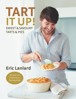 Tart it Up! Sweet and Savoury Tarts and Pies