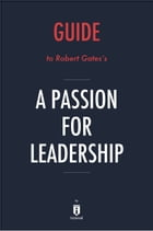 Guide to Robert Gates's A Passion for Leadership by Instaread by Instaread