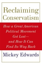 Reclaiming Conservatism: How a Great American Political Movement Got Lost--And How It Can Find Its…