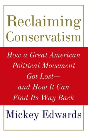 Reclaiming Conservatism How a Great American Political Movement Got Lost--And How It Can Find Its Way Back