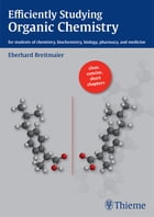 Efficiently Studying Organic Chemistry: for students of chemistry, biochemistry, biology, pharmacy and medicine by Eberhard Breitmaier