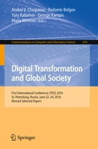 Digital Transformation and Global Society: First International Conference, DTGS 2016, St. Petersburg, Russia, June 22-24, 2016, Revised Selecte by Andrei V. Chugunov