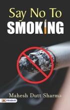 Say no to smoking by Mahesh Dutt Sharma
