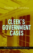 """CLEEK'S GOVERNMENT CASES – The Detective Hamilton Cleek Mysteries: The Adventures of the Vanishing Cracksman and the Master Detective, known as """"the m by Thomas W. Hanshew"""