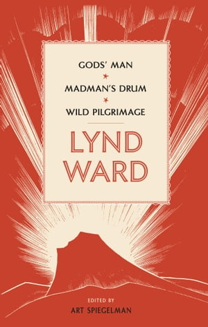 Lynd Ward: Gods' Man, Madman's Drum, Wild Pilgrimage (LOA #210) by Lynd Ward