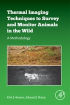 Thermal Imaging Techniques to Survey and Monitor Animals in the Wild: A Methodology by Kirk J Havens