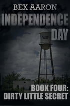 Independence Day, Book Four: Dirty Little Secret
