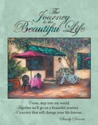 The Journey to the Beautiful Life by Sandy Dennis
