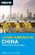 Moon Living Abroad in China: Including Hong Kong & Macau by Barbara Strother