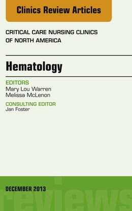 Book Hematology, An Issue of Critical Care Nursing Clinics, by Melissa McLenon
