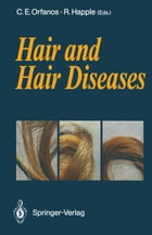 Hair and Hair Diseases by Constantin E. Orfanos