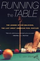 Running the Table: The Legend of Kid Delicious, the Last Great American Pool Hustler by L. Jon Wertheim