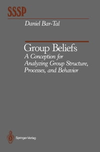 Group Beliefs: A Conception for Analyzing Group Structure, Processes, and Behavior