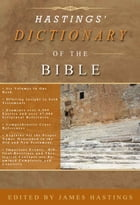 Hastings' Dictionary of the Bible by Hastings, James