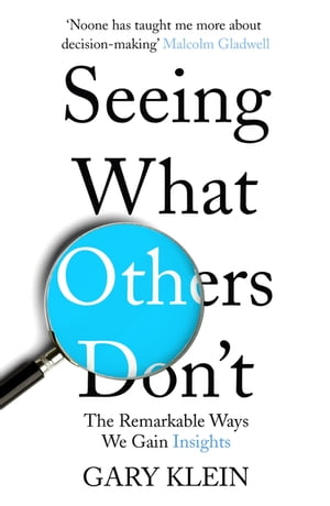 Seeing What Others Don't The Remarkable Ways We Gain Insights